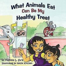 What Animals Eat Can Be My Healthy Treat by Melissa L. Su'a (2010, Paperback)
