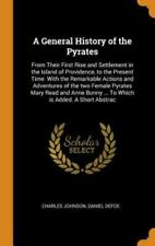 A General History of the Pyrates: From Their First Rise and Settlement in t...