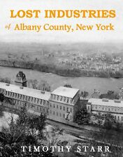 Lost Industries of Albany County, New York - Watervliet, Cohoes, Albany