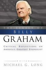 The Legacy of Billy Graham: Critical Reflections on America's Greatest Evangelis