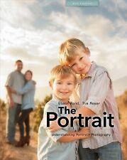 The Portrait: Understanding Portrait Photography: By Glenn Rand, Tim Meyer