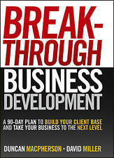 Breakthrough Business Development: A 90 Day Plan to Build Your Client Base