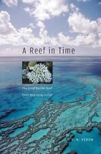 A Reef in Time: The Great Barrier Reef from Beginning to End by Veron, J.E.N.