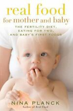 Real Food for Mother and Baby: The Fertility Diet, Eating for Two, and-ExLibrary