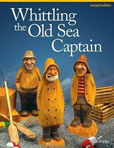 Whittling the Old Sea Captain Rev Edn by Mike Shipley Paperback NEW Book