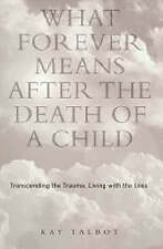 What Forever Means After the Death of a Child: Transcending the-ExLibrary