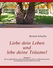 Liebe dein Leben und lebe deine Traume!. Schulitz, Kirsten 9783839119068 New.#