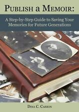 Publish a Memoir : A Step-By-Step Guide to Saving Your Memories for Future...