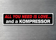 All you need is a Kompressor sticker 7 year water & fade proof vinyl