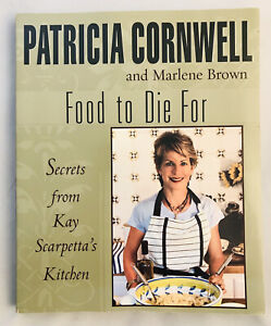 Food to Die For: Secrets from Kay Scarpetta's Kitchen by Patricia Cornwell Brown