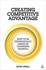 Creating Competitive Advantage: How to Be Strategically Ahead in Changing Market