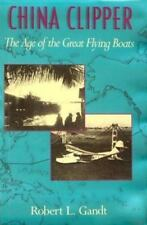 China Clipper: The Age of the Great Flying Boats Gandt, Robert L., Grandt, Robe