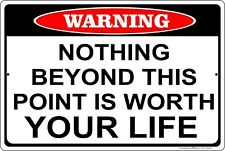 "Warning ""Nothing Beyond This Point Is Worth Your Life"" Aluminum Metal Sign"