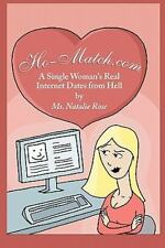 Ho-Match. com : A Single Women's Real Internet Dates from Hell by Natalie...