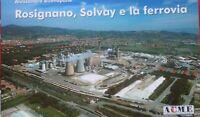 ACME AC80006 - Rosignano, Solvay e la ferrovia di A. Buonopane