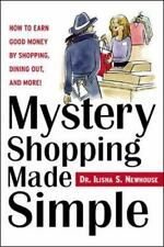 Mystery Shopping Made Simple: How to Earn Good Money by Shopping, Dining Out, a