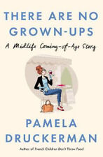 There Are No Grown-Ups: A midlife coming-of-age story | Pamela Druckerman