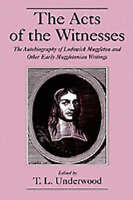 The Acts of the Witnesses: The Autobiography of Lodowick Muggleton and Other...