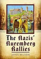 The Nazis' Nuremberg Rallies by Wilson, James (Hardback book, 2012)
