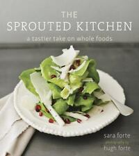 The Sprouted Kitchen: A Tastier Take on Whole Foods Sara Forte