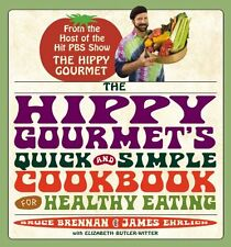 The Hippy Gourmets Quick and Simple Cookbook for Healthy Eating by Bruce Brenna