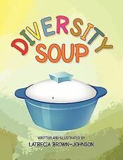 Diversity Soup by Latrecia Brown-Johnson (2010, Paperback)