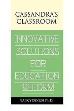 Cassandra's Classroom Innovative Solutions for Education Reform (Paperback or So
