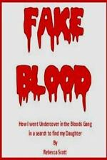 Fake Blood : The True Story of How I Went Undercover in the Bloods Gang to...