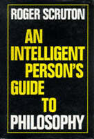 Very Good, An Intelligent Person's Guide to Philosophy (Intelligent Person's Gui