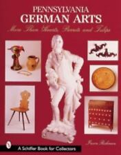 Pennsylvania German Arts: More Than Hearts, Parrots, and Tulips (Schiffer Book f