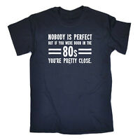 Funny Novelty T-Shirt Mens tee TShirt - 80S Nobody Is Perfect Born In The