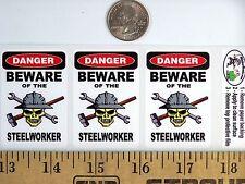 3 - Danger Beware Of The Steel Worker Union Hard Hat Helmet Sticker H373