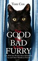 The Good, The Bad and The Furry: Life with the World's Most Melan... by Cox, Tom