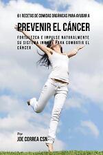 61 Recetas de Comidas Orgánicas para Ayudar a Prevenir el Cáncer : Fortalezca...