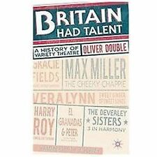 Britain Had Talent : A History of Variety Theatre by Oliver Double (2012,...