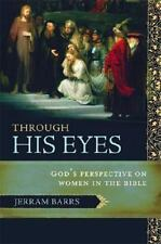 Through His Eyes : God's Perspective on Women in the Bible by Jerram Barrs (2009