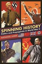 Spinning History: Politics and Propaganda in World War II by Lande, Nathaniel
