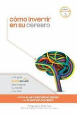 C?mo Invertir en Su Cerebro : Una Gu?a Sharpbrains para Mejorar Su Mente y Su...