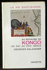 Georges Balandier La vie quotidienne au royaume du Kongo du 16e au 18e 1965 TBE