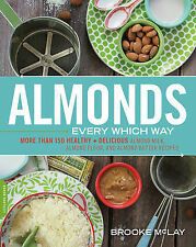 Almonds Every Which Way: More than 150 Healthy & Delicious Almond Milk, Almond F