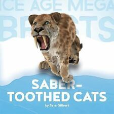 Ice Age Mega Beasts: Ice Age Mega Beasts: Saber-Toothed Cats by Sara Gilbert...