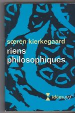 """ Riens Philosophiques"" - Soren Kierkegaard - Idées Gallimard 1969."