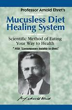 Mucusless Diet Healing System: Scientific Method of Eating Your Way to Health by