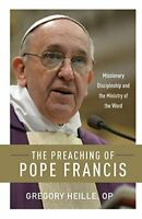 The Preaching of Pope Francis: Missionary Discipleship ... by Heille OP, Gregory