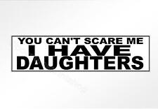 funny car bumper sticker Can't scare me, I have daughters  for fathers mothers