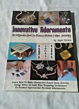 Innovative Adornments An Introduction to Fused Glass and Wire Jewelry