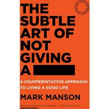 The Subtle Art of Not Giving a ---:  A Counterintuitive Approach to Living a ...