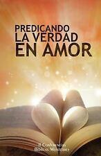 Predicando la Verdad en Amor : II Conferencias Biblicas Monterrey by...