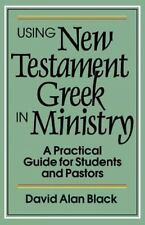 Using New Testament Greek in Ministry : A Practical Guide for Students and Past…