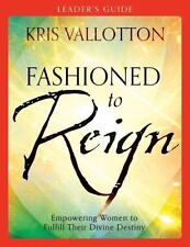 Fashioned to Reign: Empowering Women to Fulfill Their Divine Destiny (Paperback